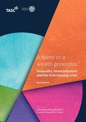 Publication cover - A home or a wealth generator Inequality, financialisation and the Irish housing crisis