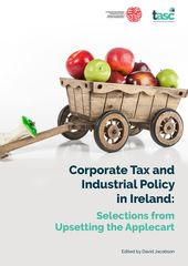 Publication cover - Corporate Tax and Industrial Policy in Ireland: Selections from Upsetting the Applecart